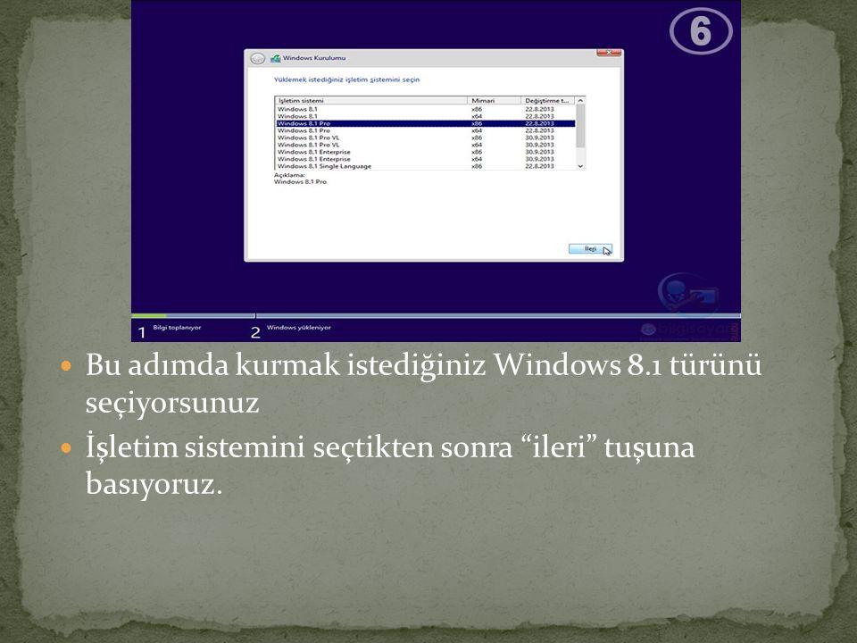 """Bu adımda kurmak istediğiniz Windows 8.1 türünü seçiyorsunuz İşletim sistemini seçtikten sonra """"ileri"""" tuşuna basıyoruz."""