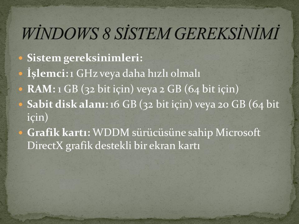 Sistem gereksinimleri: İşlemci: 1 GHz veya daha hızlı olmalı RAM: 1 GB (32 bit için) veya 2 GB (64 bit için) Sabit disk alanı: 16 GB (32 bit için) vey
