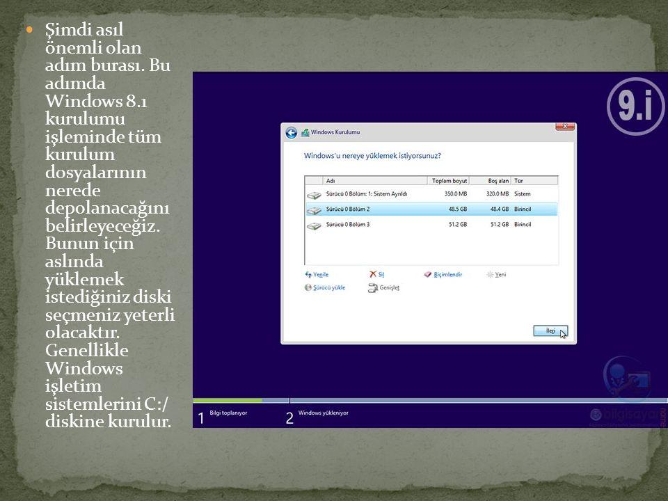 Şimdi asıl önemli olan adım burası. Bu adımda Windows 8.1 kurulumu işleminde tüm kurulum dosyalarının nerede depolanacağını belirleyeceğiz. Bunun için