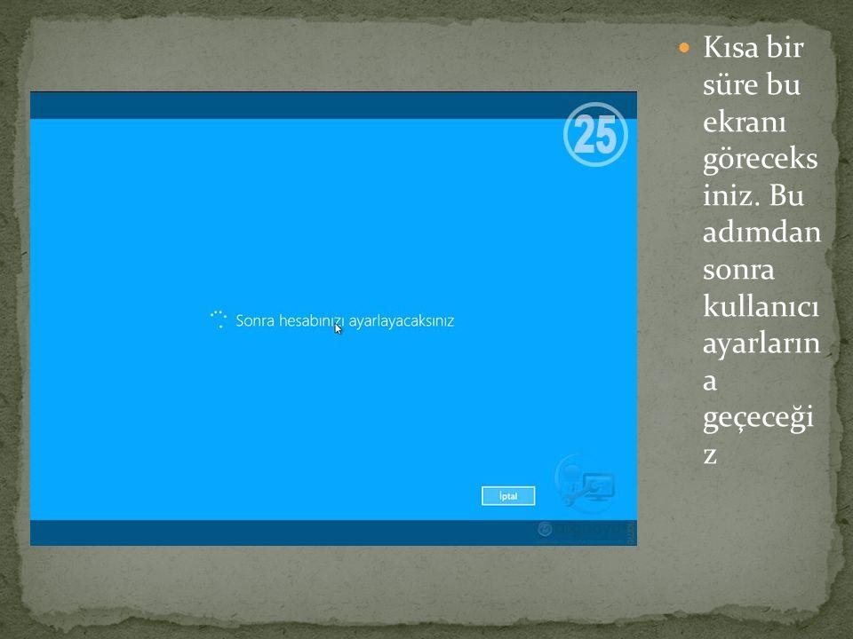 Kısa bir süre bu ekranı göreceks iniz. Bu adımdan sonra kullanıcı ayarların a geçeceği z