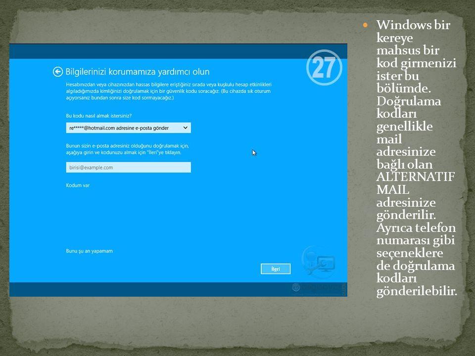 Windows bir kereye mahsus bir kod girmenizi ister bu bölümde. Doğrulama kodları genellikle mail adresinize bağlı olan ALTERNATIF MAIL adresinize gönde
