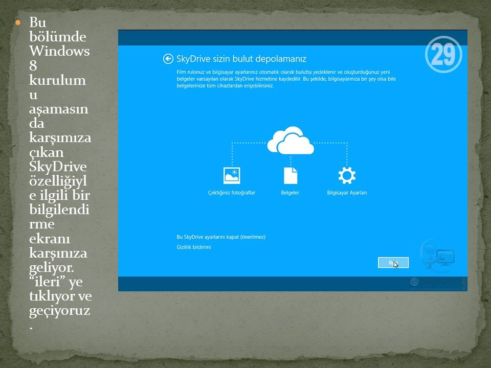 """Bu bölümde Windows 8 kurulum u aşamasın da karşımıza çıkan SkyDrive özelliğiyl e ilgili bir bilgilendi rme ekranı karşınıza geliyor. """"ileri"""" ye tıklıy"""