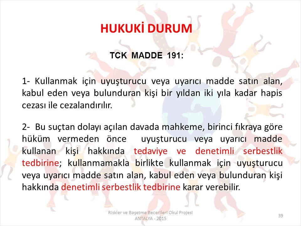 HUKUKİ DURUM MADDE 191: TCK MADDE 191: 1- Kullanmak için uyuşturucu veya uyarıcı madde satın alan, kabul eden veya bulunduran kişi bir yıldan iki yıla