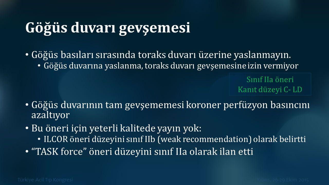 Türkiye Acil Tıp Kongresi Kıbrıs, 26-29 Ekim 2015 Göğüs duvarı gevşemesi Göğüs basıları sırasında toraks duvarı üzerine yaslanmayın. Göğüs duvarına ya