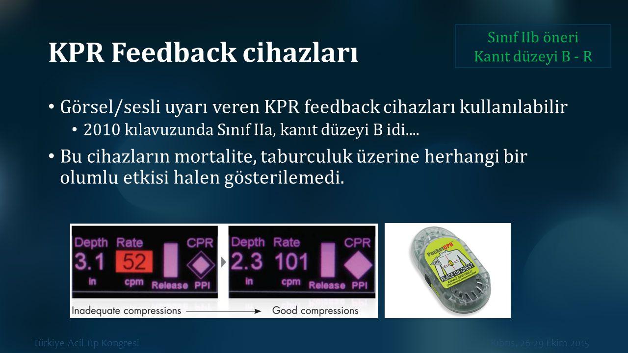 Türkiye Acil Tıp Kongresi Kıbrıs, 26-29 Ekim 2015 KPR Feedback cihazları Görsel/sesli uyarı veren KPR feedback cihazları kullanılabilir 2010 kılavuzun