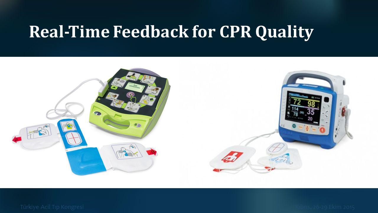 Türkiye Acil Tıp Kongresi Kıbrıs, 26-29 Ekim 2015 Real‐Time Feedback for CPR Quality