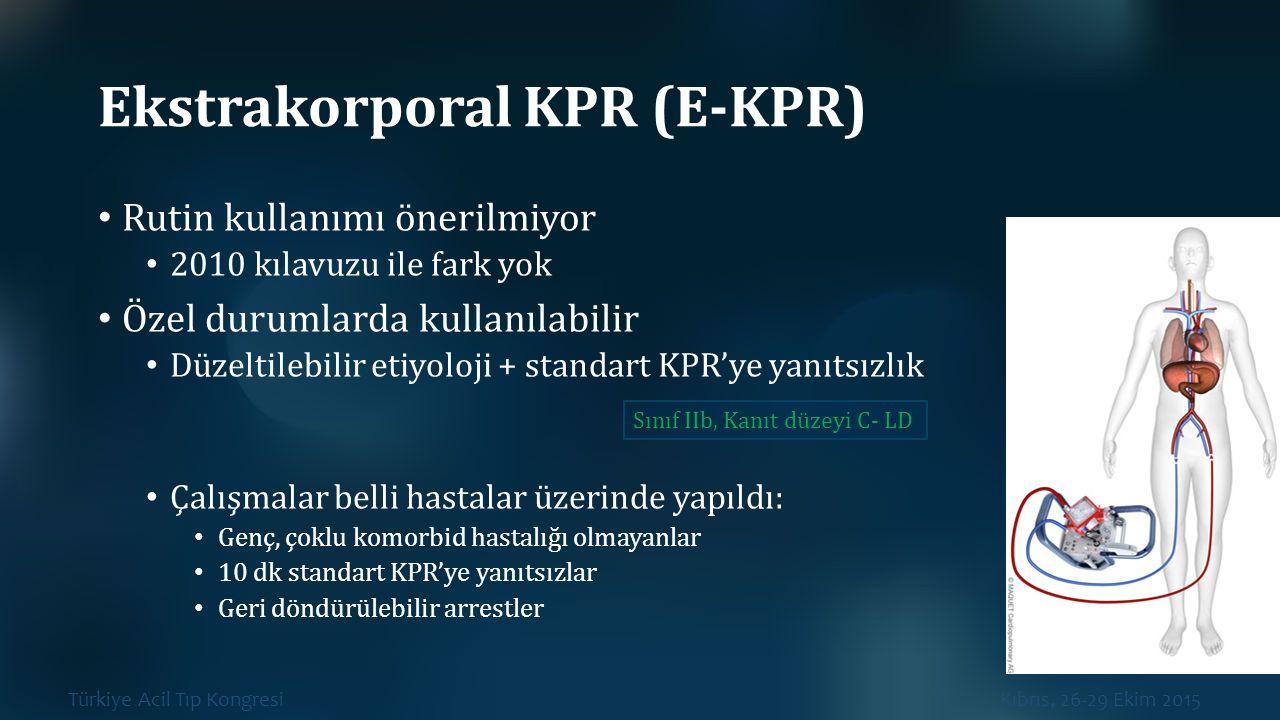 Türkiye Acil Tıp Kongresi Kıbrıs, 26-29 Ekim 2015 Ekstrakorporal KPR (E-KPR) Rutin kullanımı önerilmiyor 2010 kılavuzu ile fark yok Özel durumlarda ku