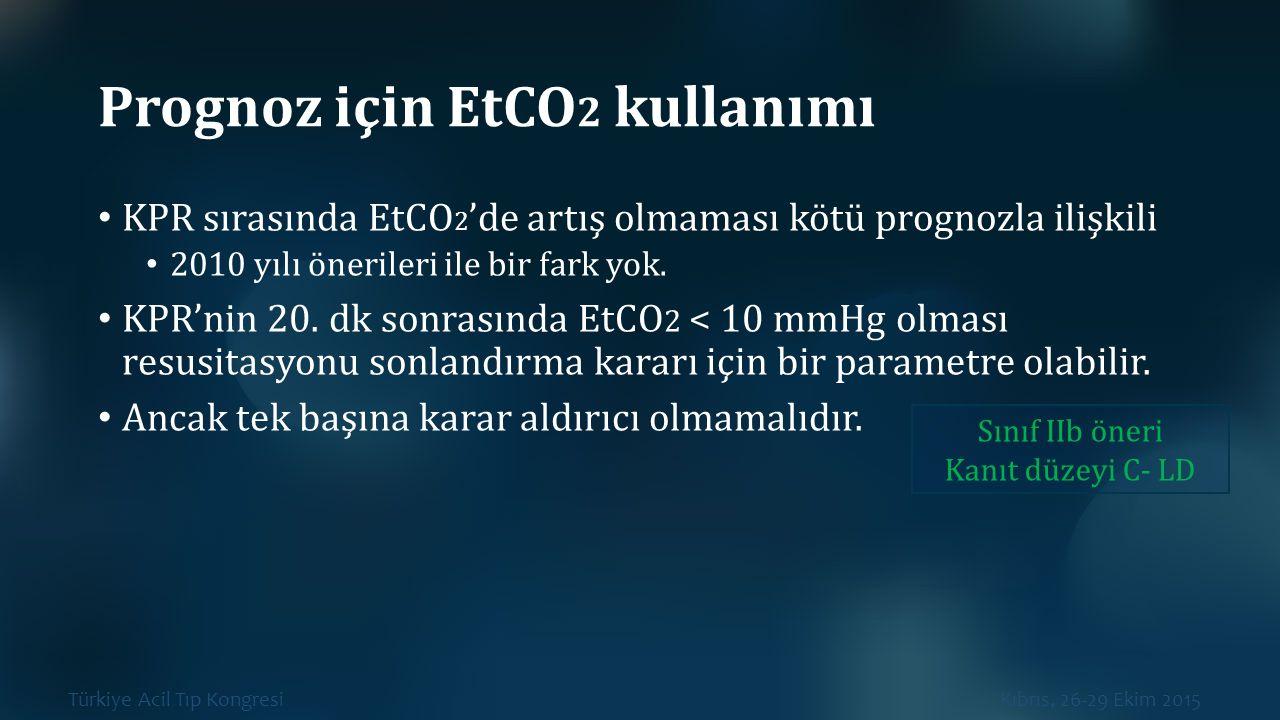 Türkiye Acil Tıp Kongresi Kıbrıs, 26-29 Ekim 2015 Prognoz için EtCO 2 kullanımı KPR sırasında EtCO 2 'de artış olmaması kötü prognozla ilişkili 2010 y
