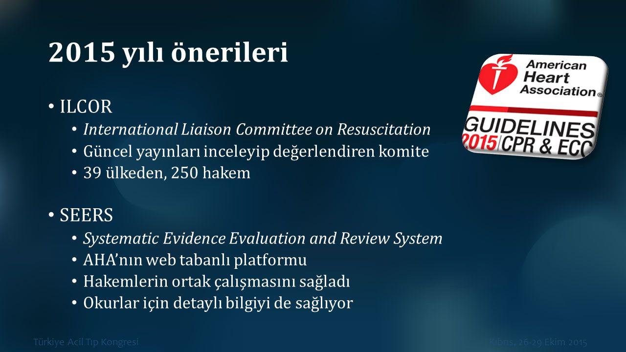 Türkiye Acil Tıp Kongresi Kıbrıs, 26-29 Ekim 2015 2015 yılı önerileri ILCOR International Liaison Committee on Resuscitation Güncel yayınları inceleyi