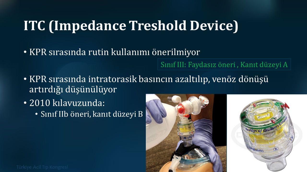 Türkiye Acil Tıp Kongresi Kıbrıs, 26-29 Ekim 2015 ITC (Impedance Treshold Device) KPR sırasında rutin kullanımı önerilmiyor KPR sırasında intratorasik
