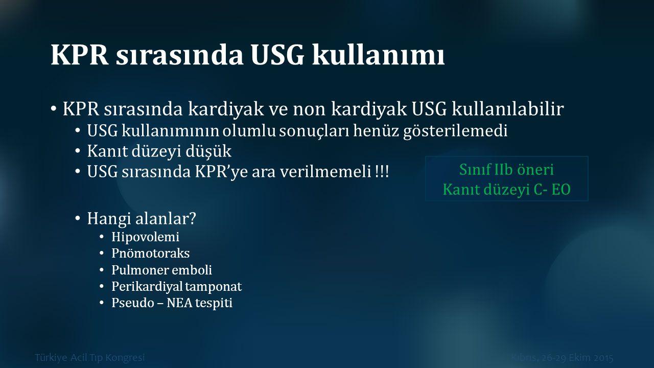Türkiye Acil Tıp Kongresi Kıbrıs, 26-29 Ekim 2015 KPR sırasında USG kullanımı KPR sırasında kardiyak ve non kardiyak USG kullanılabilir USG kullanımın