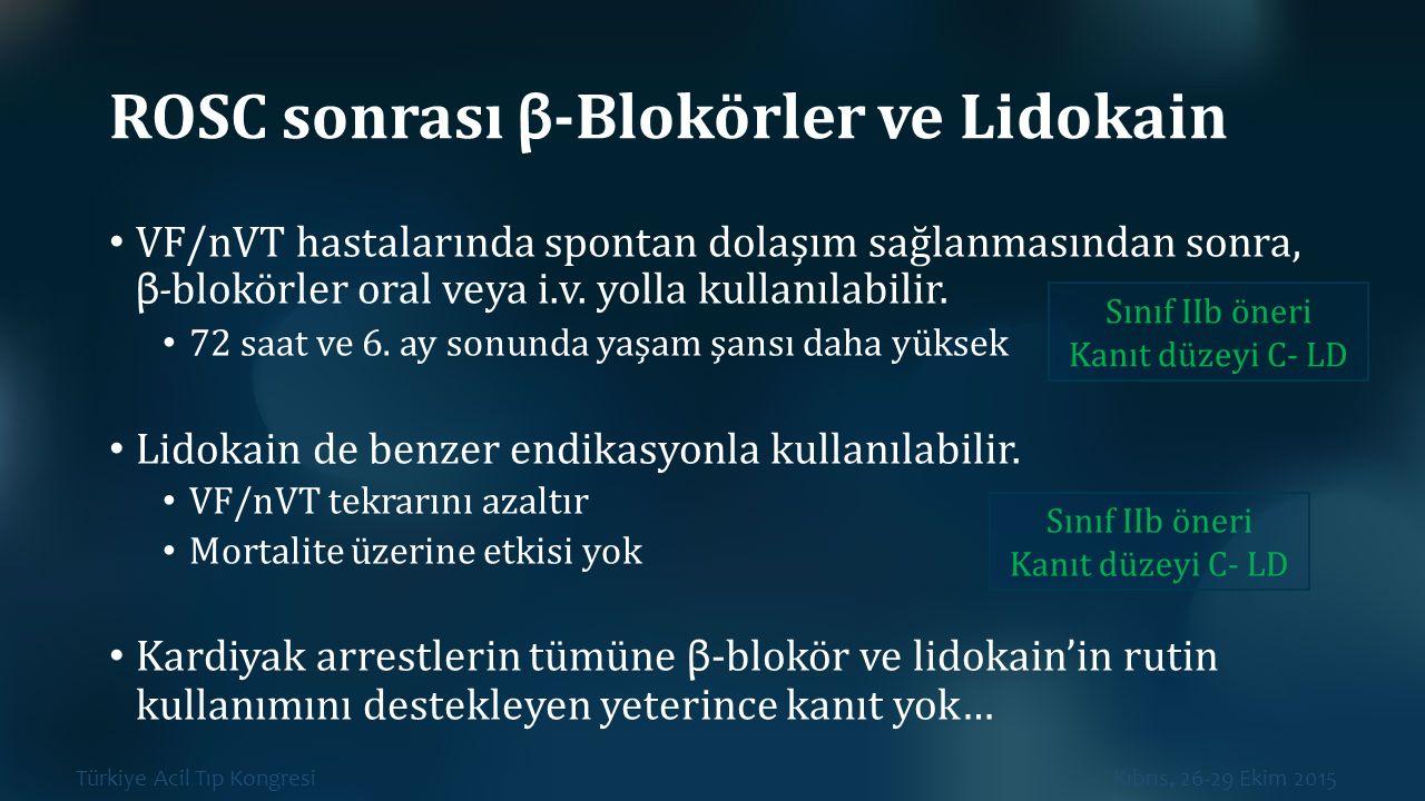 Türkiye Acil Tıp Kongresi Kıbrıs, 26-29 Ekim 2015 ROSC sonrası β -Blokörler ve Lidokain VF/nVT hastalarında spontan dolaşım sağlanmasından sonra, β- b