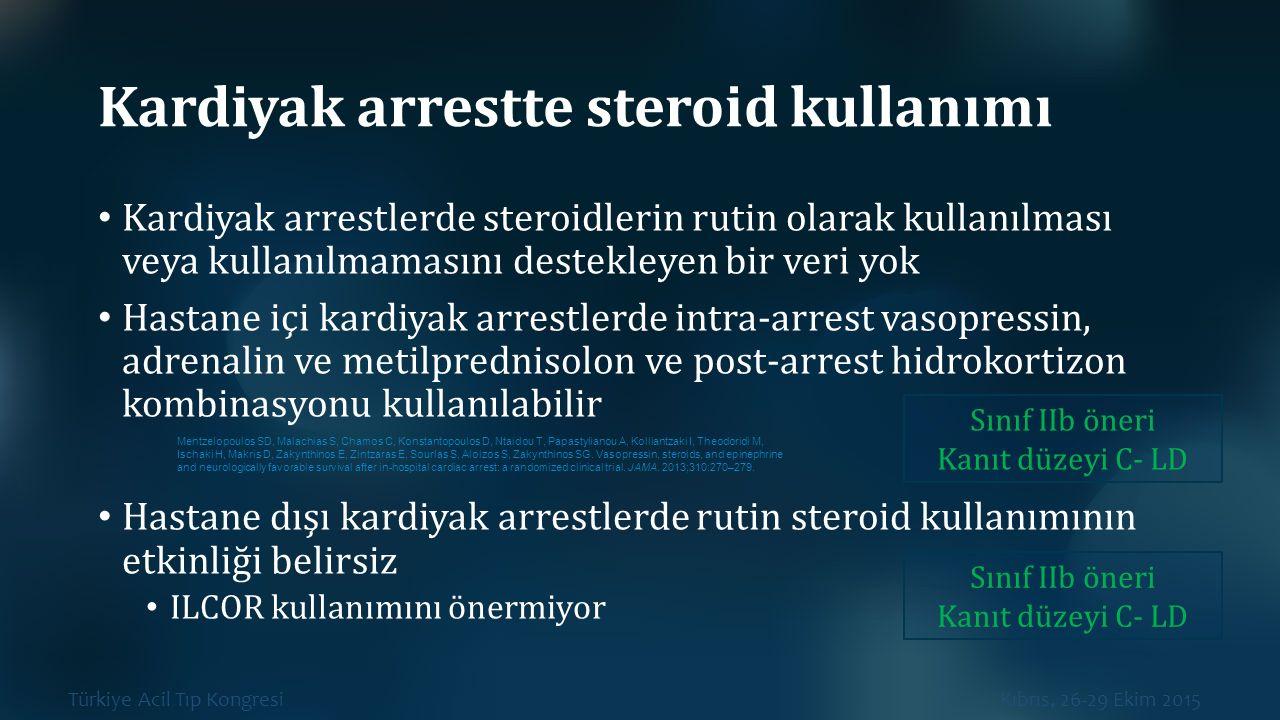 Türkiye Acil Tıp Kongresi Kıbrıs, 26-29 Ekim 2015 Kardiyak arrestte steroid kullanımı Kardiyak arrestlerde steroidlerin rutin olarak kullanılması veya