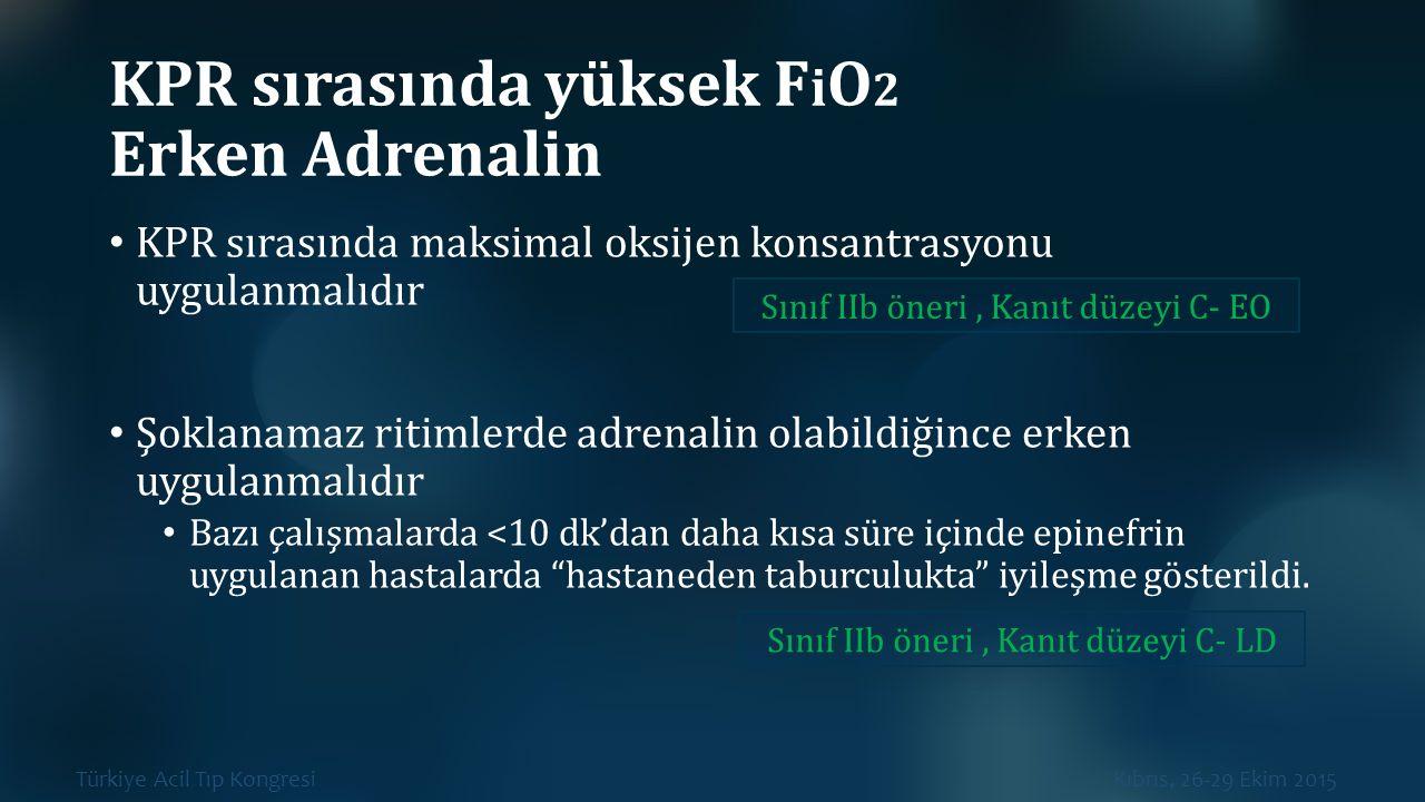 Türkiye Acil Tıp Kongresi Kıbrıs, 26-29 Ekim 2015 KPR sırasında yüksek F i O 2 Erken Adrenalin KPR sırasında maksimal oksijen konsantrasyonu uygulanma