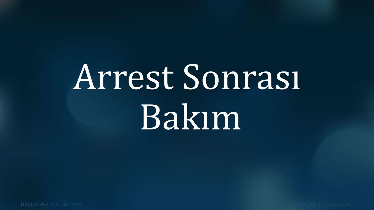 Türkiye Acil Tıp Kongresi Kıbrıs, 26-29 Ekim 2015 Arrest Sonrası Bakım