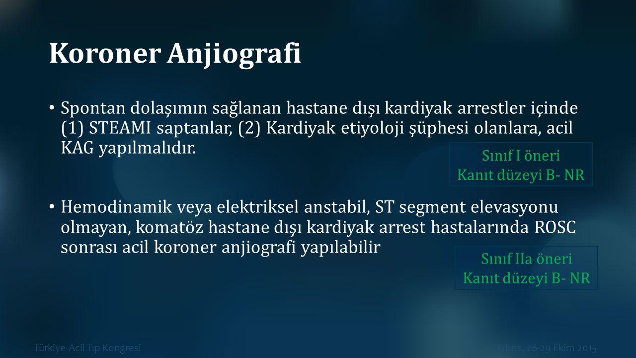 Türkiye Acil Tıp Kongresi Kıbrıs, 26-29 Ekim 2015 Koroner Anjiografi Spontan dolaşımın sağlanan hastane dışı kardiyak arrestler içinde (1) STEAMI sapt