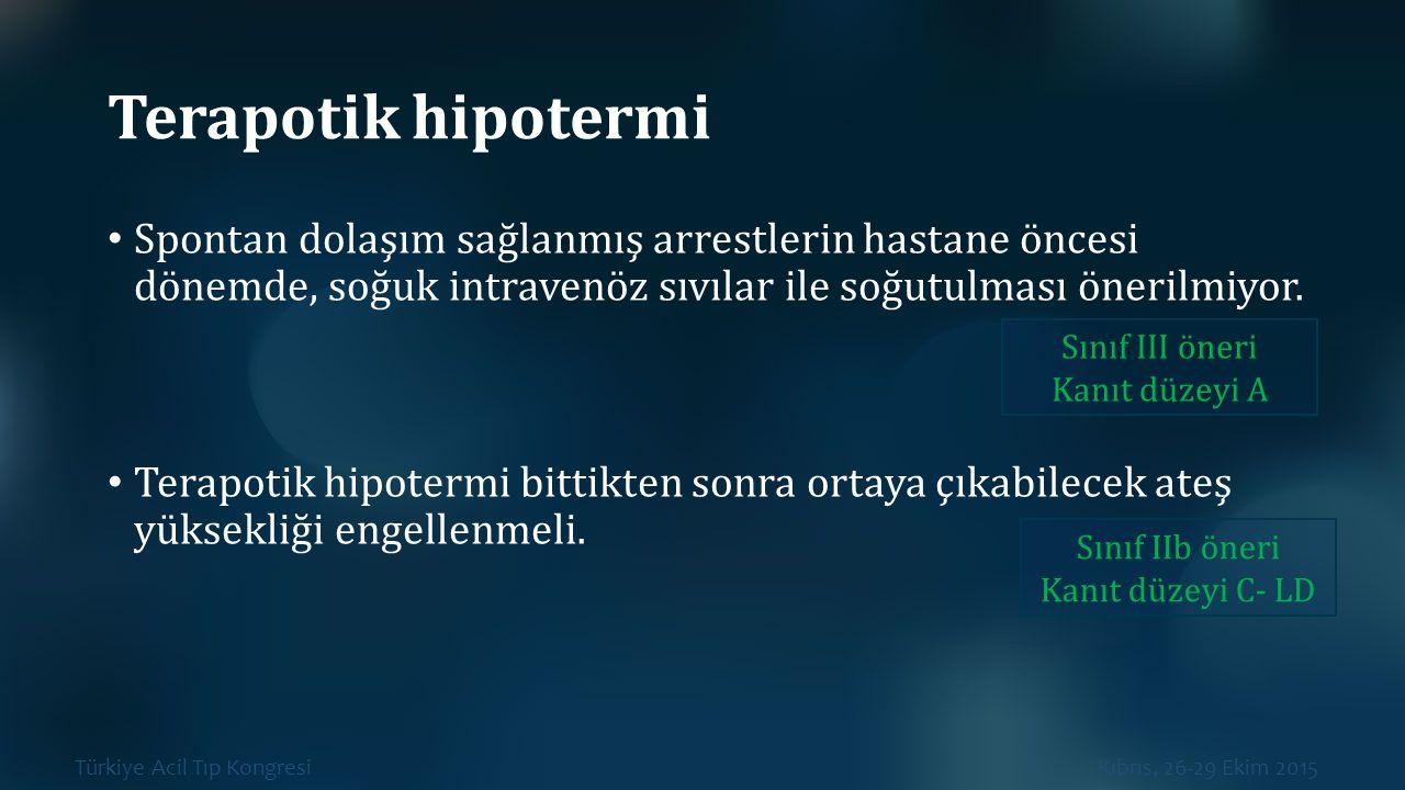 Türkiye Acil Tıp Kongresi Kıbrıs, 26-29 Ekim 2015 Terapotik hipotermi Spontan dolaşım sağlanmış arrestlerin hastane öncesi dönemde, soğuk intravenöz s