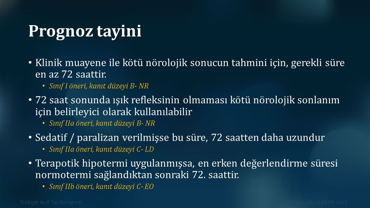 Türkiye Acil Tıp Kongresi Kıbrıs, 26-29 Ekim 2015 Prognoz tayini Klinik muayene ile kötü nörolojik sonucun tahmini için, gerekli süre en az 72 saattir