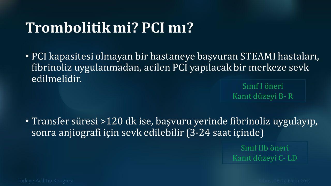 Türkiye Acil Tıp Kongresi Kıbrıs, 26-29 Ekim 2015 Trombolitik mi? PCI mı? PCI kapasitesi olmayan bir hastaneye başvuran STEAMI hastaları, fibrinoliz u