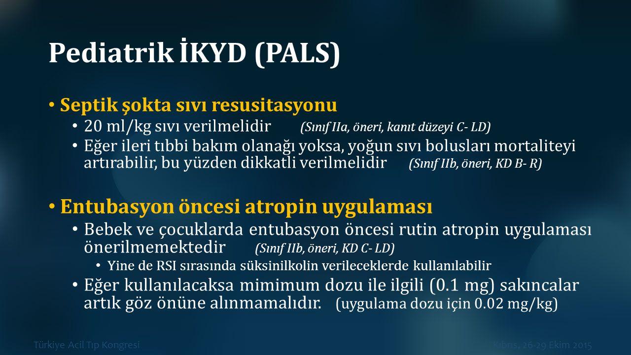 Türkiye Acil Tıp Kongresi Kıbrıs, 26-29 Ekim 2015 Pediatrik İKYD (PALS) Septik şokta sıvı resusitasyonu 20 ml/kg sıvı verilmelidir (Sınıf IIa, öneri,