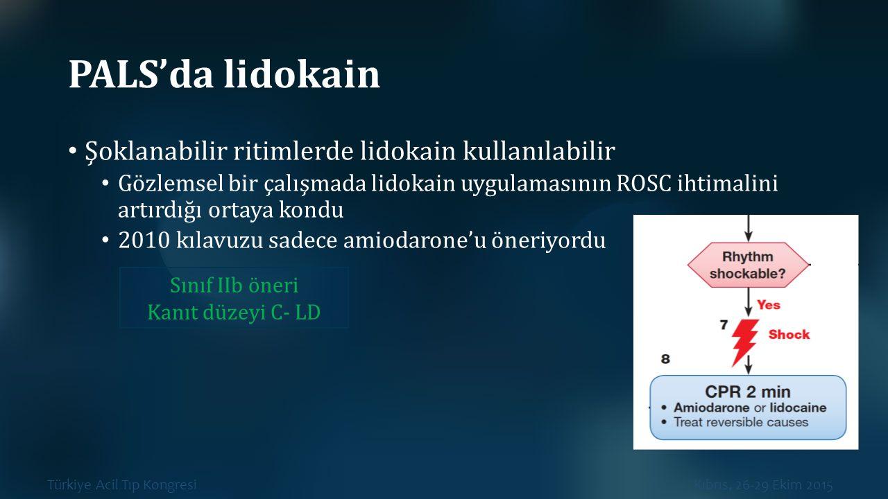 Türkiye Acil Tıp Kongresi Kıbrıs, 26-29 Ekim 2015 PALS'da lidokain Şoklanabilir ritimlerde lidokain kullanılabilir Gözlemsel bir çalışmada lidokain uy
