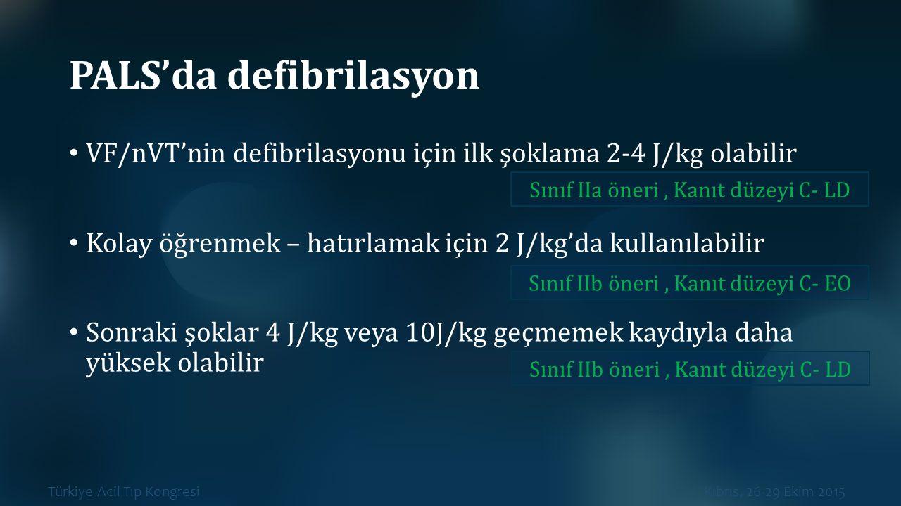 Türkiye Acil Tıp Kongresi Kıbrıs, 26-29 Ekim 2015 PALS'da defibrilasyon VF/nVT'nin defibrilasyonu için ilk şoklama 2-4 J/kg olabilir Kolay öğrenmek –