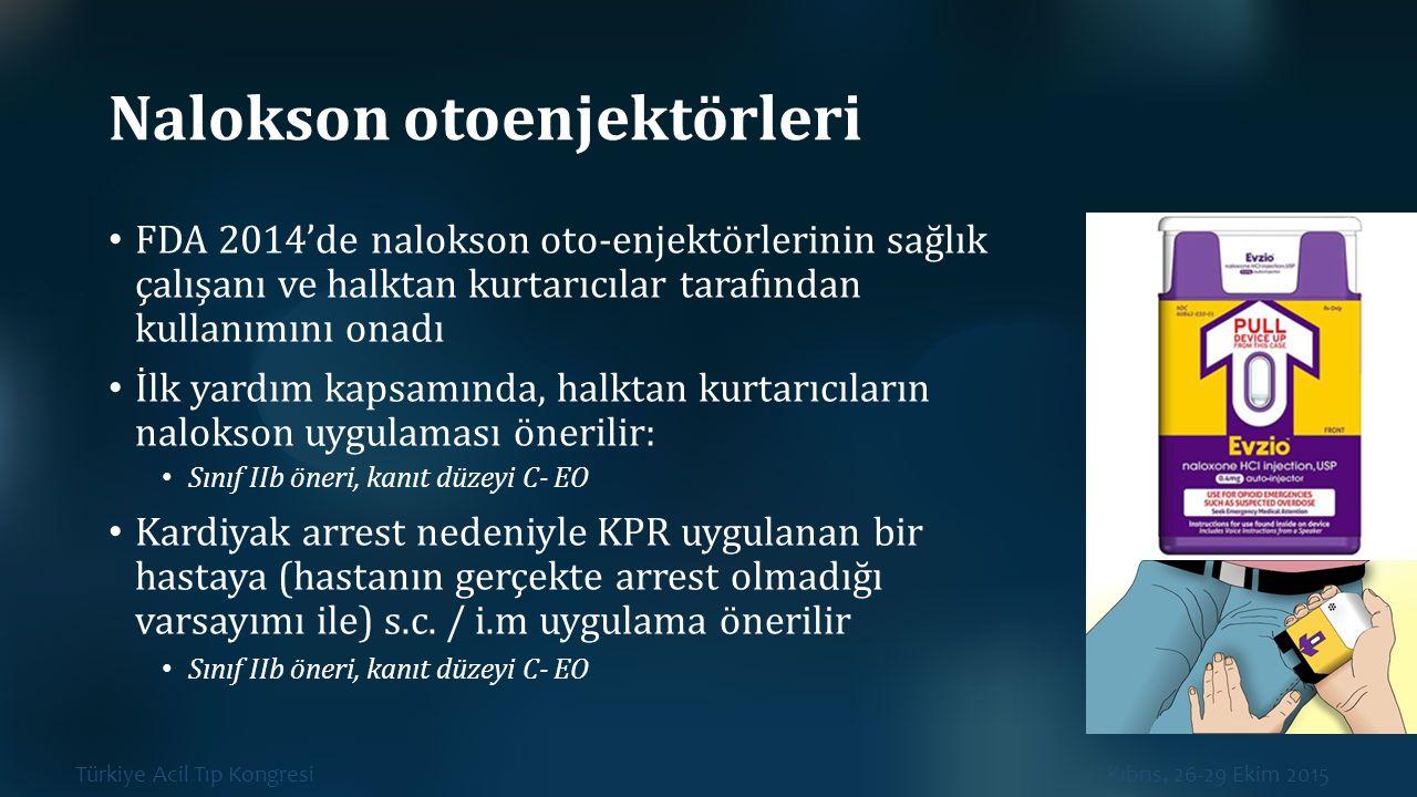 Türkiye Acil Tıp Kongresi Kıbrıs, 26-29 Ekim 2015 Nalokson otoenjektörleri FDA 2014'de nalokson oto-enjektörlerinin sağlık çalışanı ve halktan kurtarı