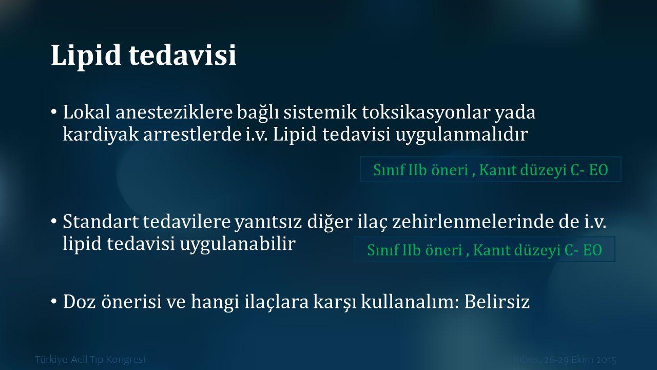 Türkiye Acil Tıp Kongresi Kıbrıs, 26-29 Ekim 2015 Lipid tedavisi Lokal anesteziklere bağlı sistemik toksikasyonlar yada kardiyak arrestlerde i.v. Lipi