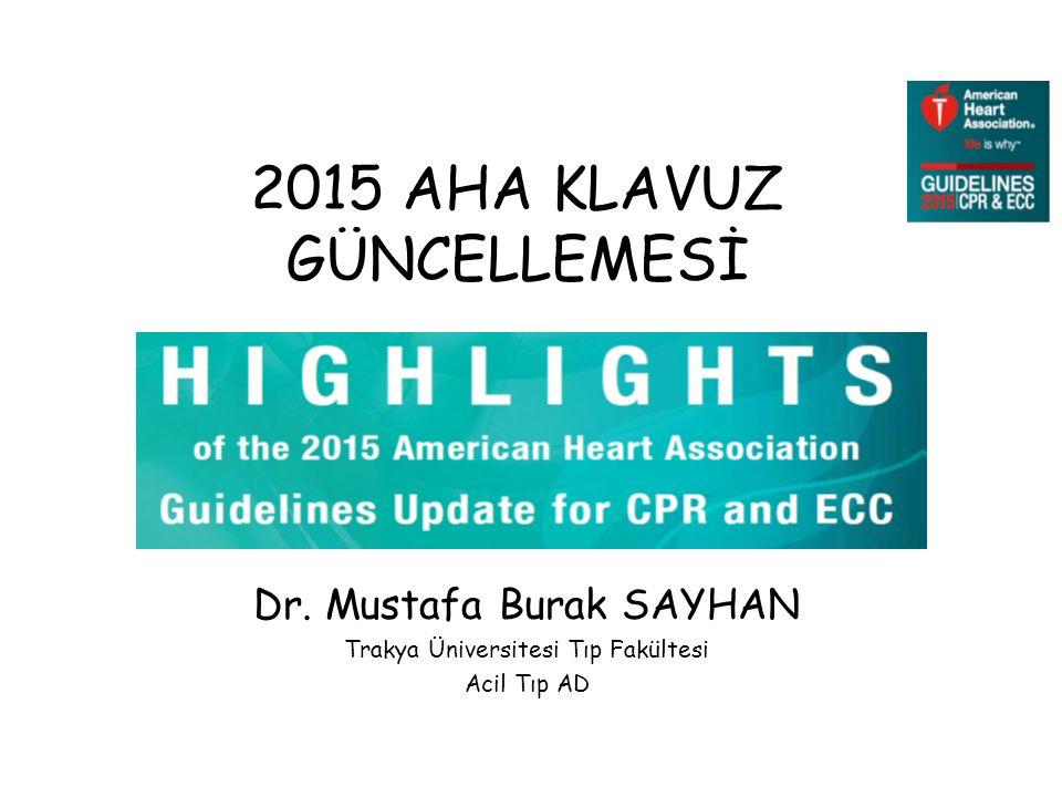 2015 AHA KLAVUZ GÜNCELLEMESİ Dr. Mustafa Burak SAYHAN Trakya Üniversitesi Tıp Fakültesi Acil Tıp AD