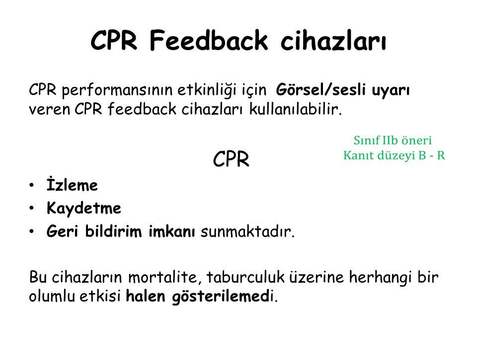 CPR Feedback cihazları CPR performansının etkinliği için Görsel/sesli uyarı veren CPR feedback cihazları kullanılabilir. CPR İzleme Kaydetme Geri bild