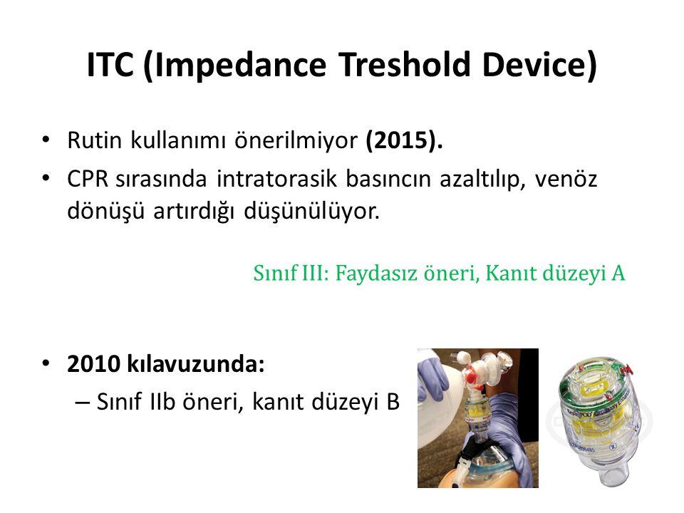 ITC (Impedance Treshold Device) Rutin kullanımı önerilmiyor (2015). CPR sırasında intratorasik basıncın azaltılıp, venöz dönüşü artırdığı düşünülüyor.
