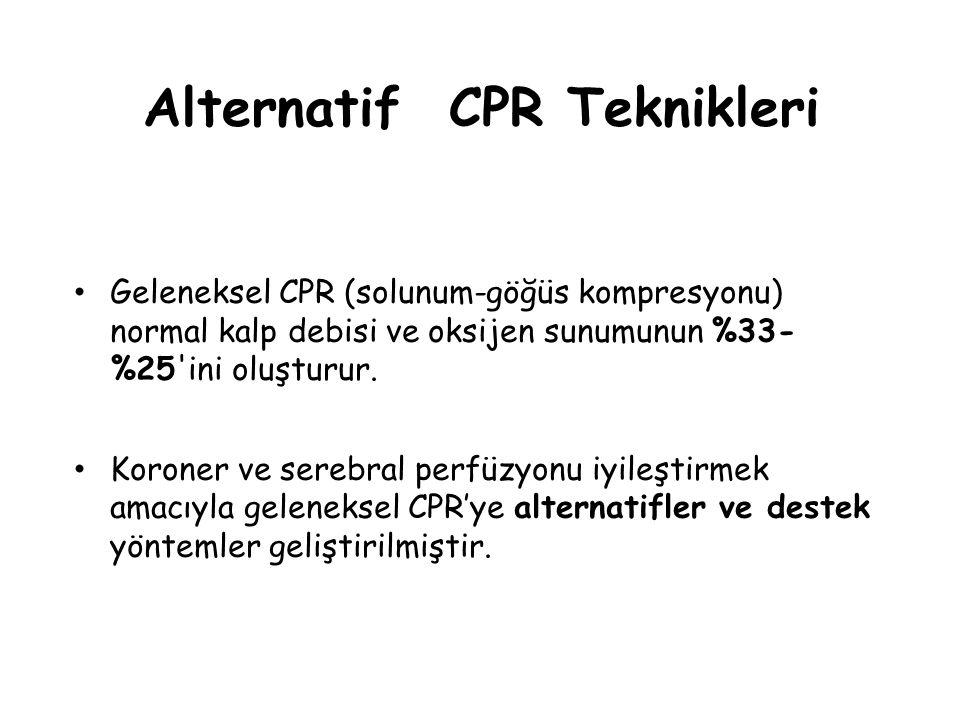 Alternatif CPR Teknikleri Geleneksel CPR (solunum-göğüs kompresyonu) normal kalp debisi ve oksijen sunumunun %33- %25'ini oluşturur. Koroner ve serebr