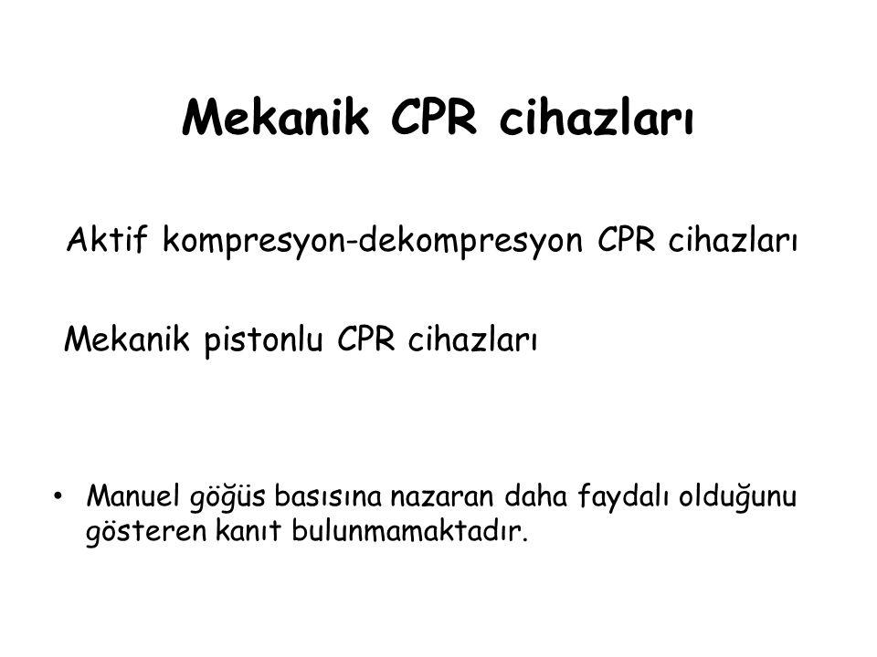 Mekanik CPR cihazları Aktif kompresyon-dekompresyon CPR cihazları Mekanik pistonlu CPR cihazları Manuel göğüs basısına nazaran daha faydalı olduğunu g