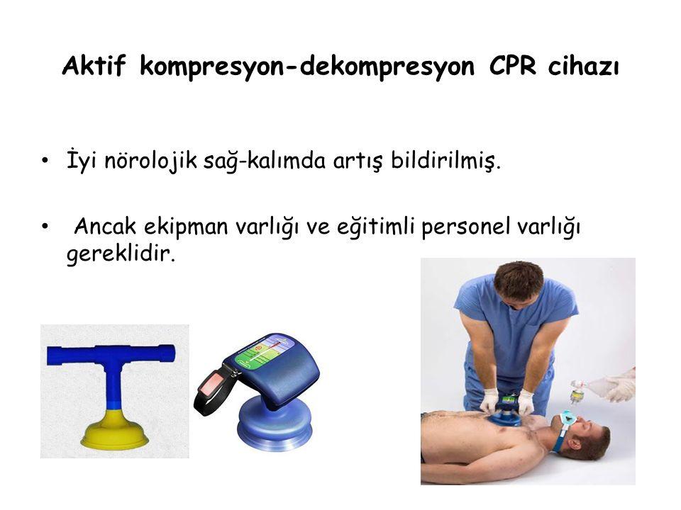Aktif kompresyon-dekompresyon CPR cihazı İyi nörolojik sağ-kalımda artış bildirilmiş. Ancak ekipman varlığı ve eğitimli personel varlığı gereklidir.