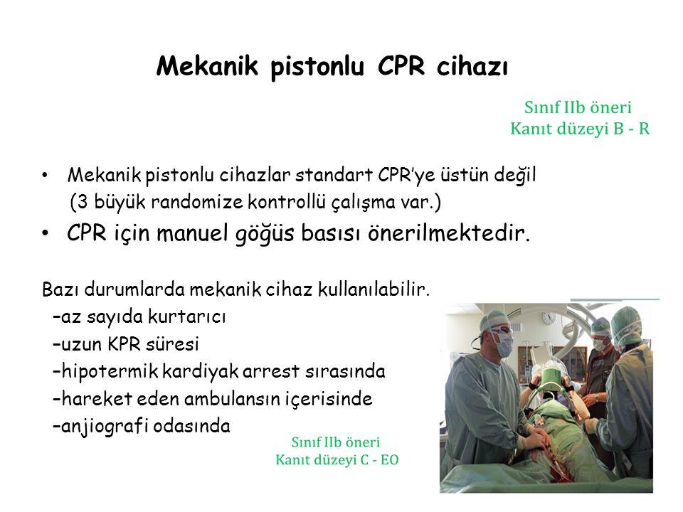 Mekanik pistonlu CPR cihazı Mekanik pistonlu cihazlar standart CPR'ye üstün değil (3 büyük randomize kontrollü çalışma var.) CPR için manuel göğüs bas