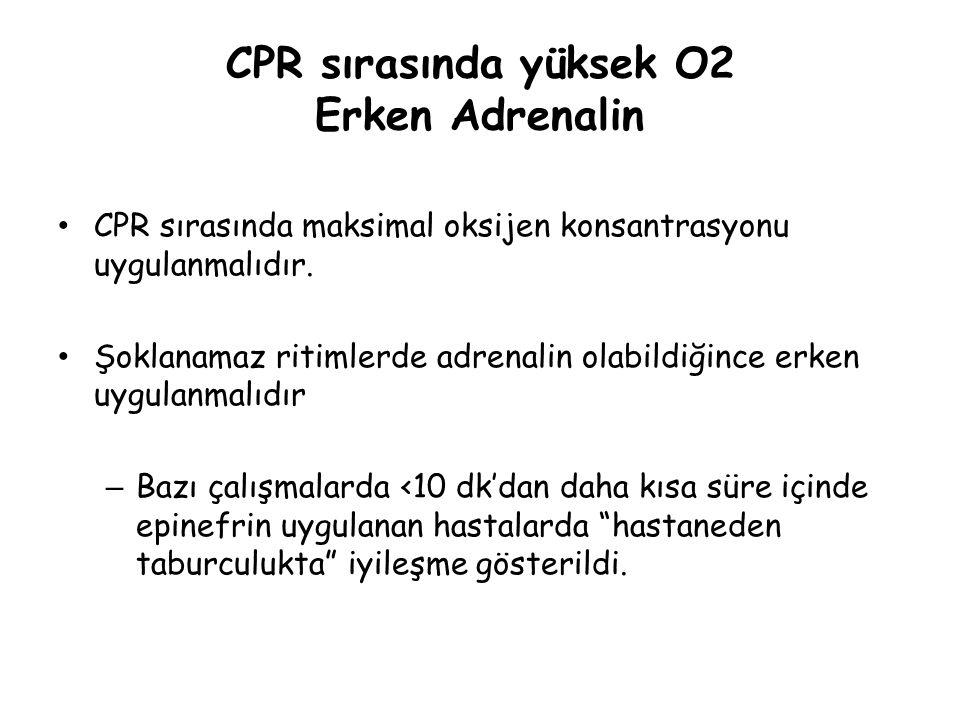 CPR sırasında yüksek O2 Erken Adrenalin CPR sırasında maksimal oksijen konsantrasyonu uygulanmalıdır. Şoklanamaz ritimlerde adrenalin olabildiğince er