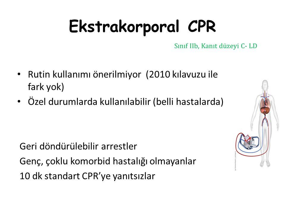 Ekstrakorporal CPR Rutin kullanımı önerilmiyor (2010 kılavuzu ile fark yok) Özel durumlarda kullanılabilir (belli hastalarda) Geri döndürülebilir arre