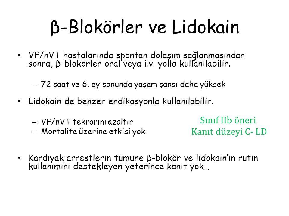 β-Blokörler ve Lidokain VF/nVT hastalarında spontan dolaşım sağlanmasından sonra, β-blokörler oral veya i.v. yolla kullanılabilir. – 72 saat ve 6. ay
