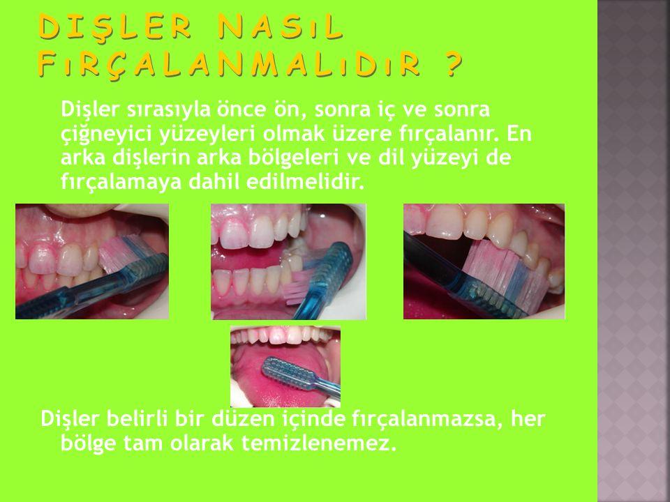 Dişler sırasıyla önce ön, sonra iç ve sonra çiğneyici yüzeyleri olmak üzere fırçalanır. En arka dişlerin arka bölgeleri ve dil yüzeyi de fırçalamaya d