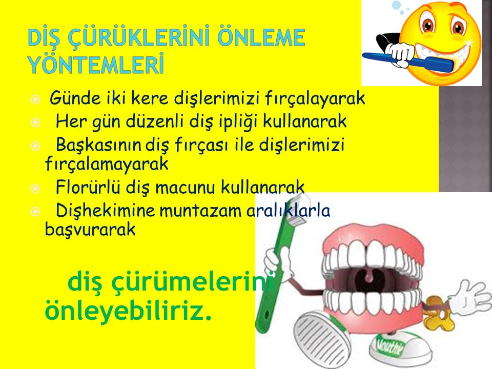  Günde iki kere dişlerimizi fırçalayarak  Her gün düzenli diş ipliği kullanarak  Başkasının diş fırçası ile dişlerimizi fırçalamayarak  Florürlü d