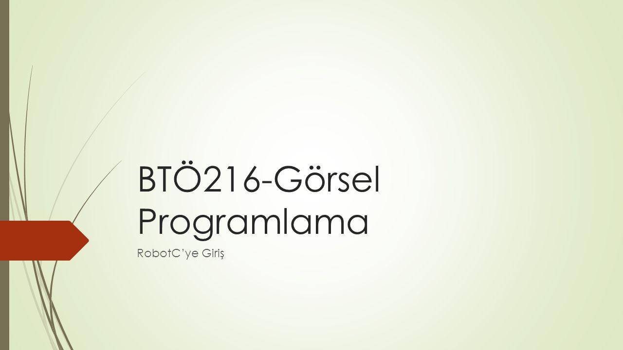 BTÖ216-Görsel Programlama RobotC'ye Giriş