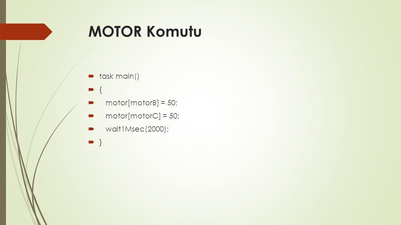 MOTOR Komutu  task main()  {  motor[motorB] = 50;  motor[motorC] = 50;  wait1Msec(2000);  }