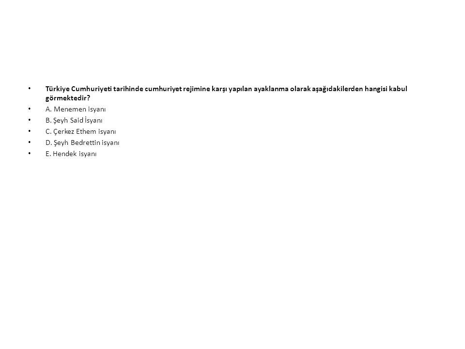 Türkiye Cumhuriyeti tarihinde cumhuriyet rejimine karşı yapılan ayaklanma olarak aşağıdakilerden hangisi kabul görmektedir.