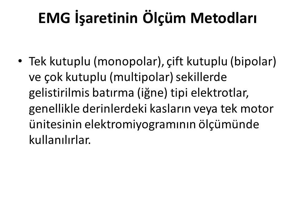 EMG İşaretinin Ölçüm Metodları Tek kutuplu (monopolar), çift kutuplu (bipolar) ve çok kutuplu (multipolar) sekillerde gelistirilmis batırma (iğne) tip