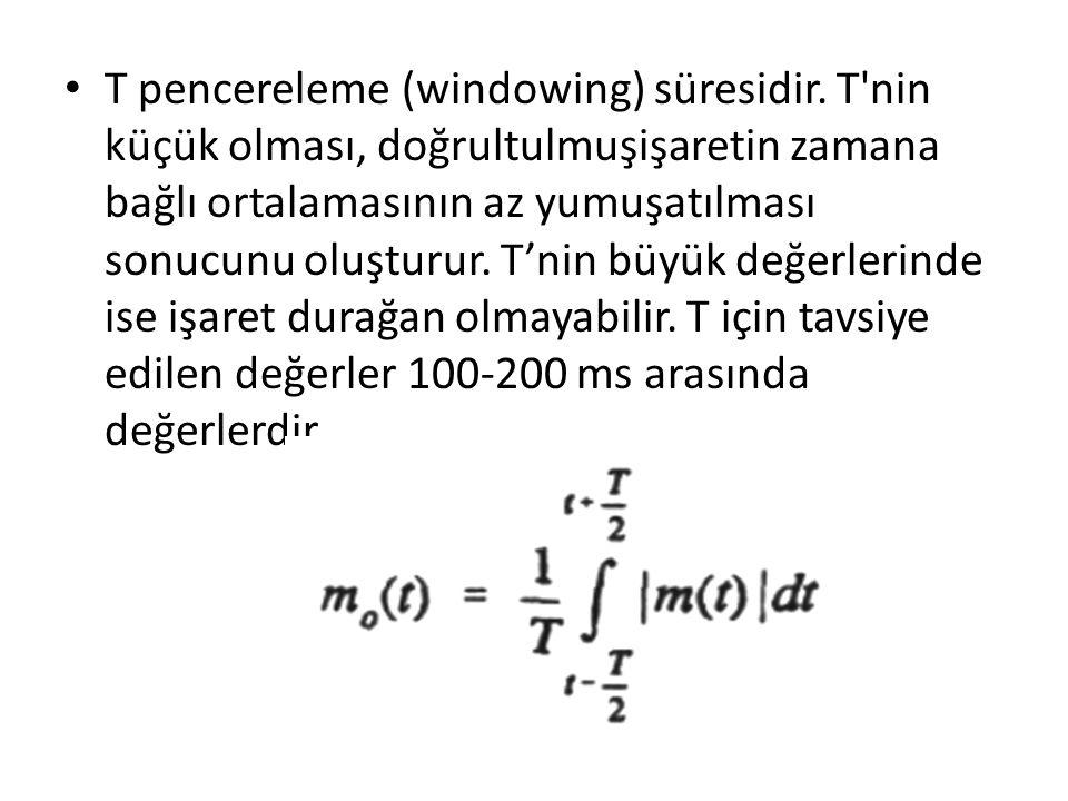 T pencereleme (windowing) süresidir. T'nin küçük olması, doğrultulmuşişaretin zamana bağlı ortalamasının az yumuşatılması sonucunu oluşturur. T'nin bü