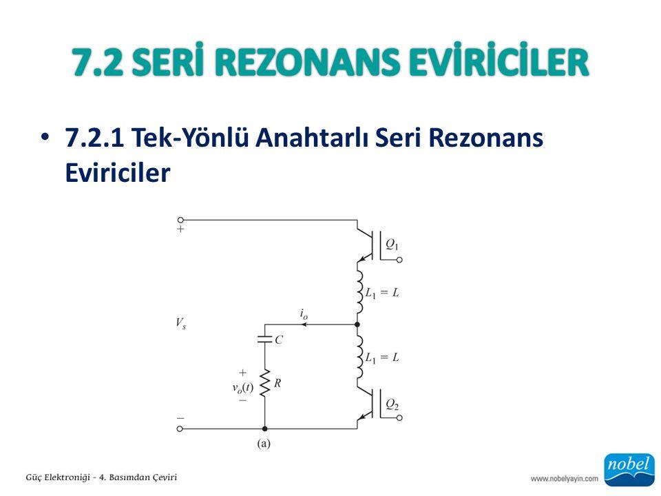 7.2.1 Tek-Yönlü Anahtarlı Seri Rezonans Eviriciler