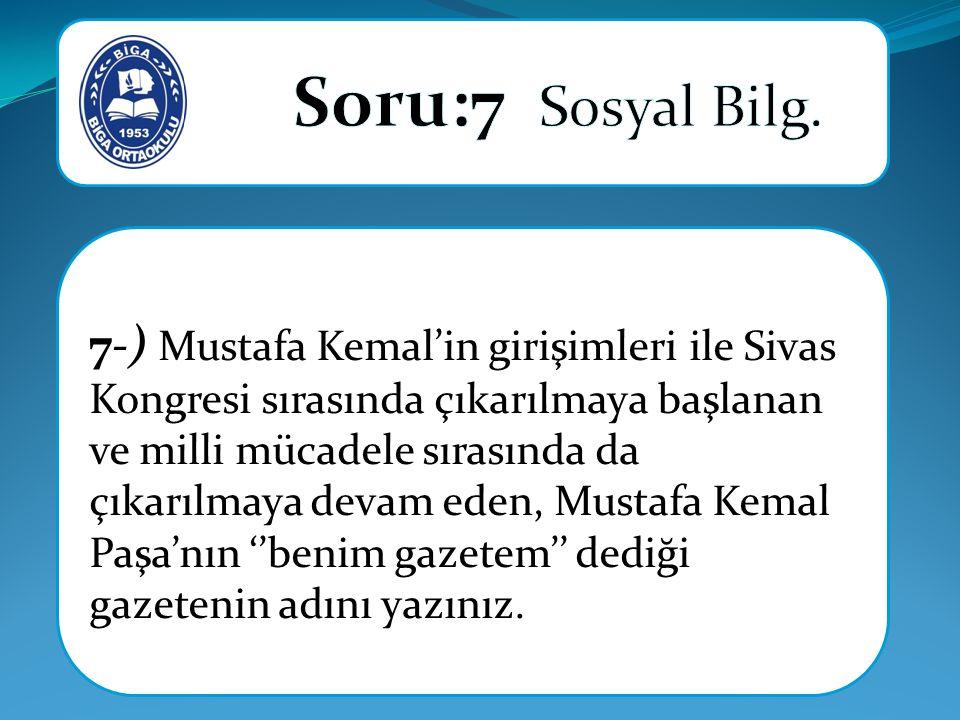 7-) Mustafa Kemal'in girişimleri ile Sivas Kongresi sırasında çıkarılmaya başlanan ve milli mücadele sırasında da çıkarılmaya devam eden, Mustafa Kema