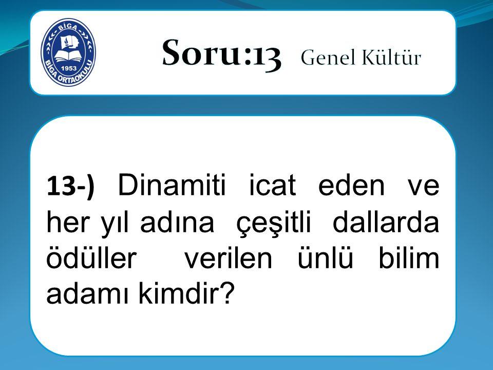 13-) Dinamiti icat eden ve her yıl adına çeşitli dallarda ödüller verilen ünlü bilim adamı kimdir?