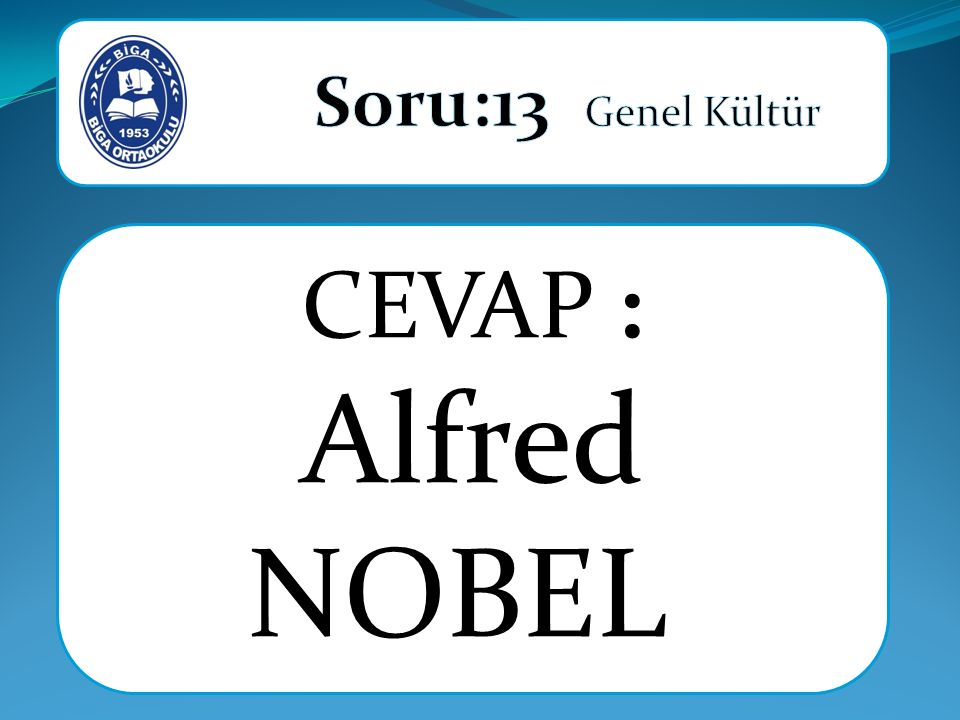 CEVAP : Alfred NOBEL