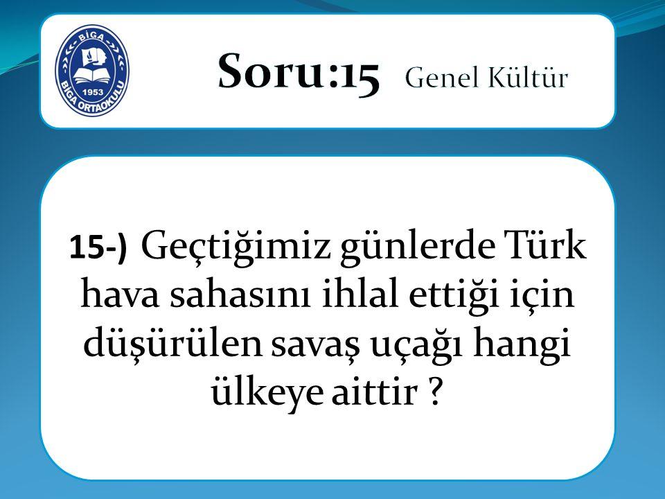 15-) Geçtiğimiz günlerde Türk hava sahasını ihlal ettiği için düşürülen savaş uçağı hangi ülkeye aittir ?